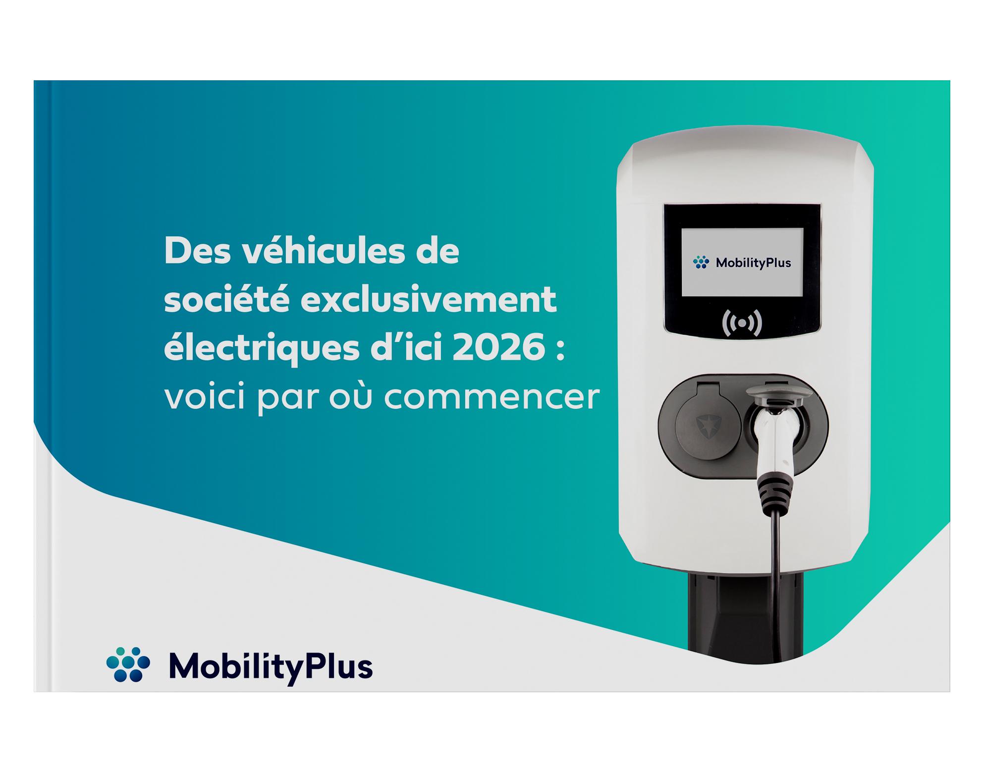 Des véhicules de société exclusivement électriques d'ici 2026 : voici par où commencer